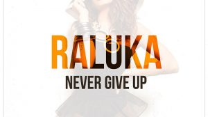 "Raluka, ""Never Give Up"" - artwork"