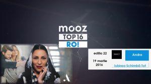 "Top16 Mooz Ro, ediția 22: Andra, ""Iubirea Schimbă Tot"""
